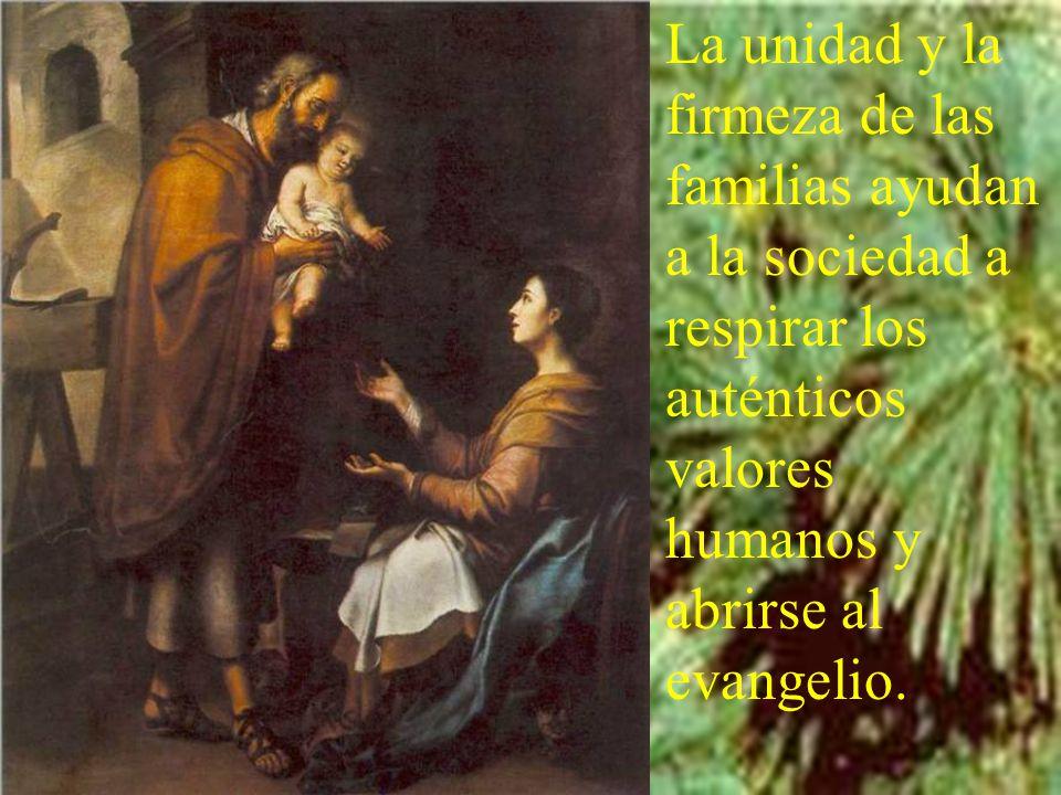 La unidad y la firmeza de las familias ayudan a la sociedad a respirar los auténticos valores humanos y abrirse al evangelio.