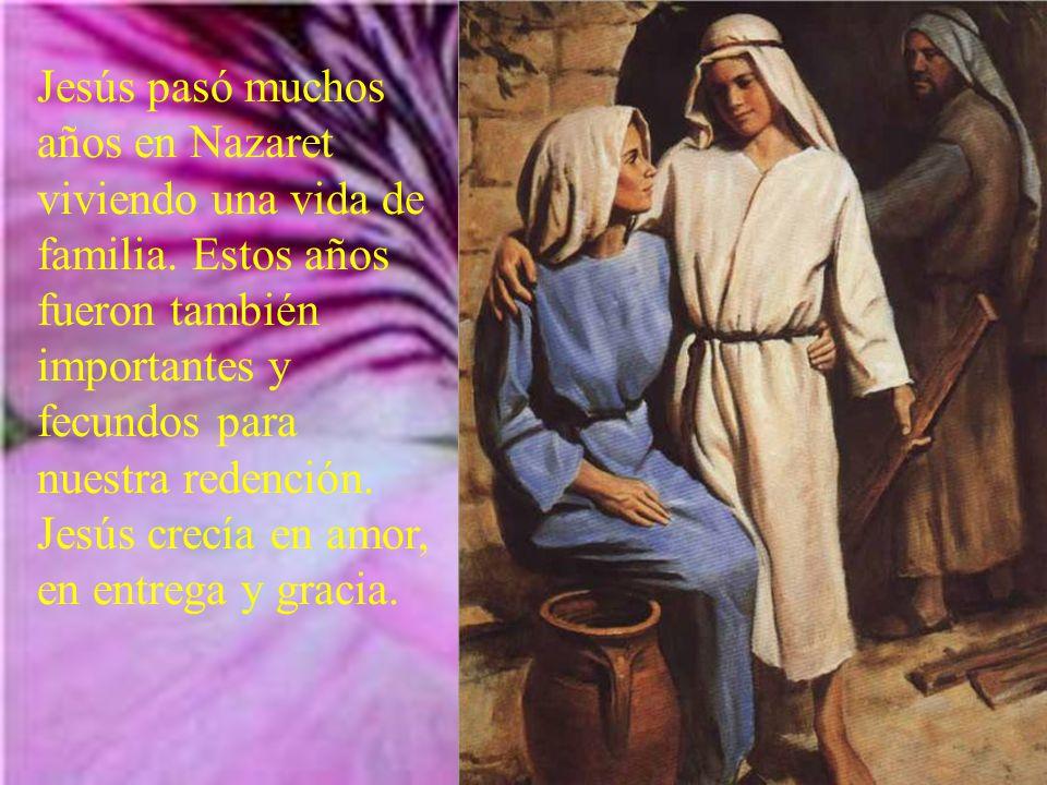 Jesús pasó muchos años en Nazaret viviendo una vida de familia