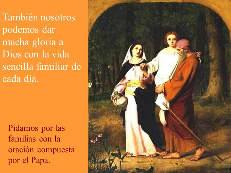 También nosotros podemos dar mucha gloria a Dios con la vida sencilla familiar de cada día.