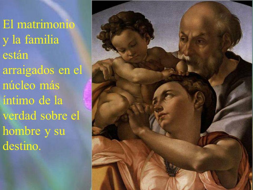El matrimonio y la familia están arraigados en el núcleo más íntimo de la verdad sobre el hombre y su destino.