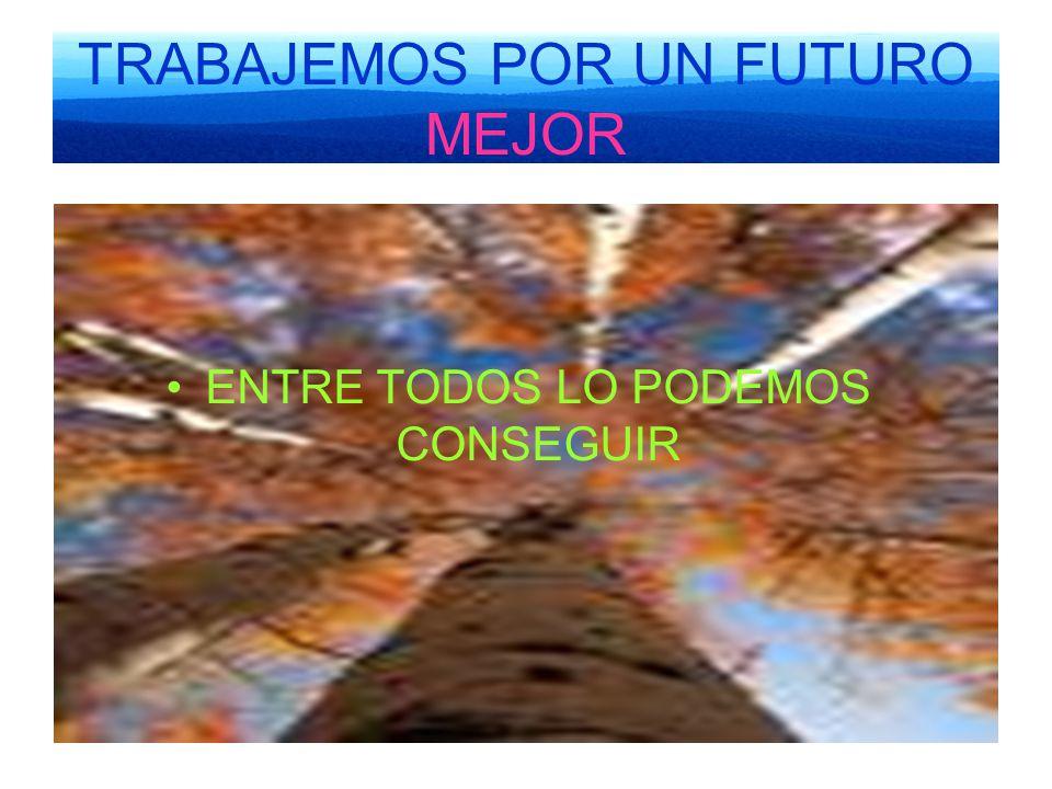 TRABAJEMOS POR UN FUTURO MEJOR