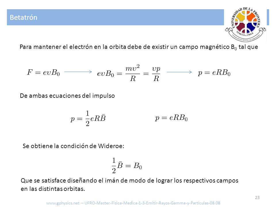 Betatrón Para mantener el electrón en la orbita debe de existir un campo magnético B0 tal que. De ambas ecuaciones del impulso.
