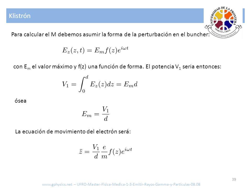Klistrón Para calcular el M debemos asumir la forma de la perturbación en el buncher: