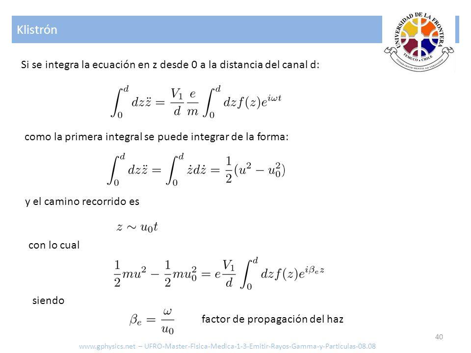 Klistrón Si se integra la ecuación en z desde 0 a la distancia del canal d: como la primera integral se puede integrar de la forma: