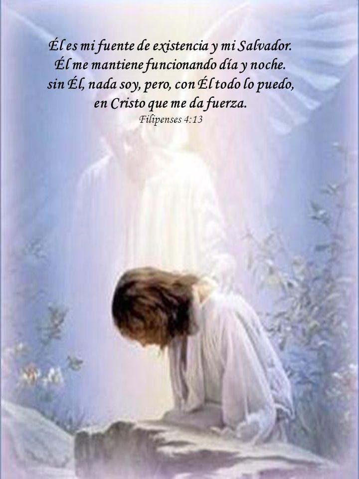 Él es mi fuente de existencia y mi Salvador