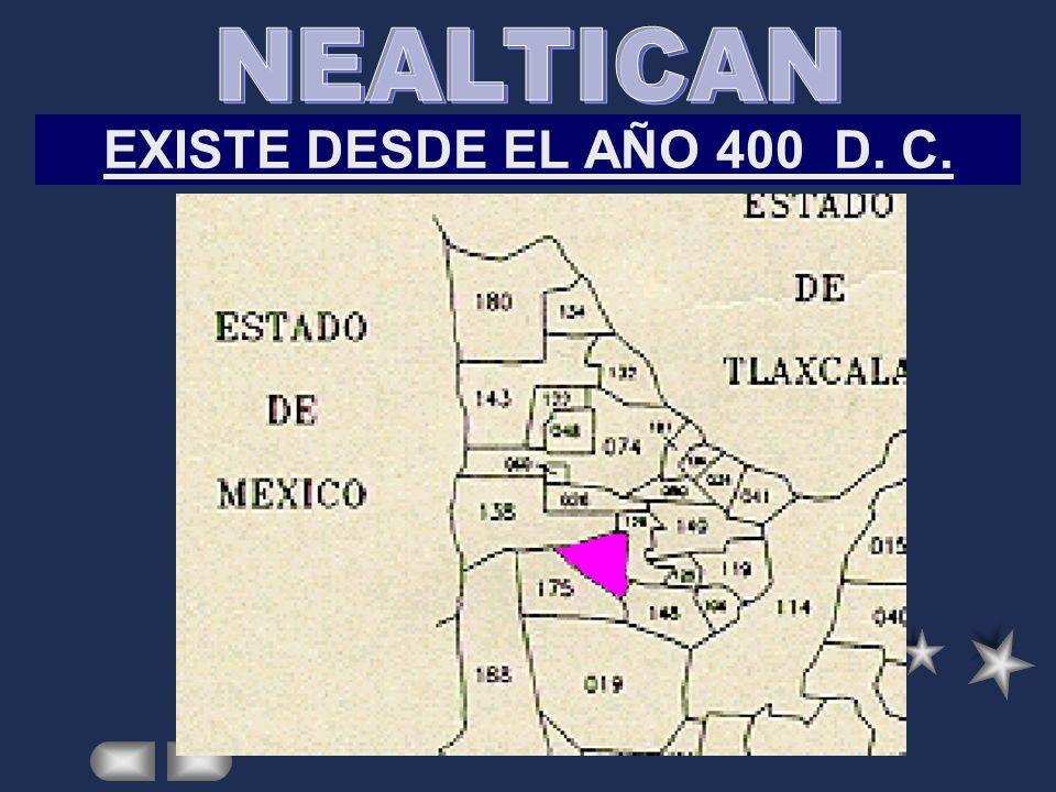 NEALTICAN EXISTE DESDE EL AÑO 400 D. C.