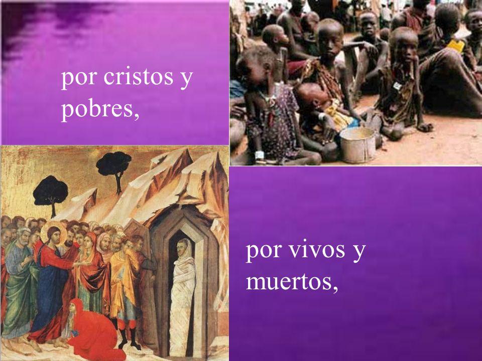 por cristos y pobres, por vivos y muertos,