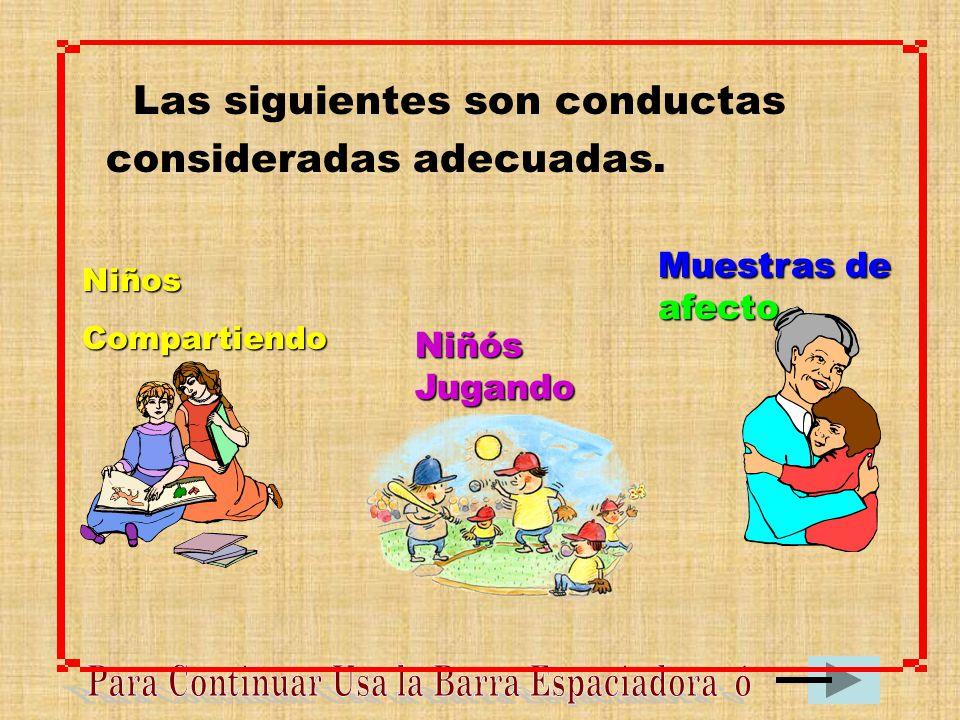 Las siguientes son conductas consideradas adecuadas.
