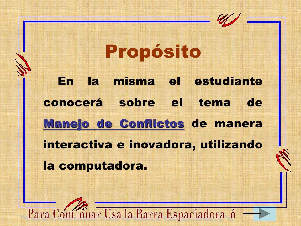 Propósito En la misma el estudiante conocerá sobre el tema de Manejo de Conflictos de manera interactiva e inovadora, utilizando la computadora.