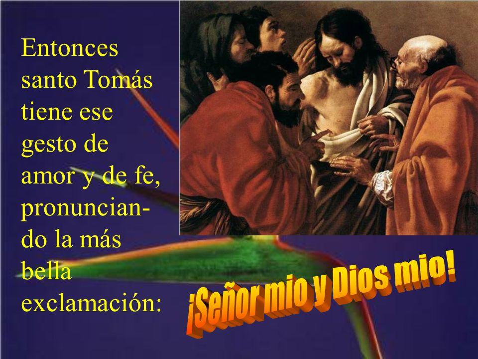 Entonces santo Tomás tiene ese gesto de amor y de fe, pronuncian-do la más bella exclamación: