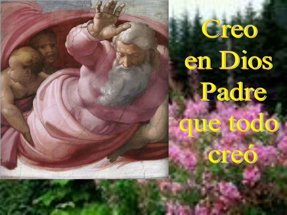 Creo en Dios Padre que todo creó
