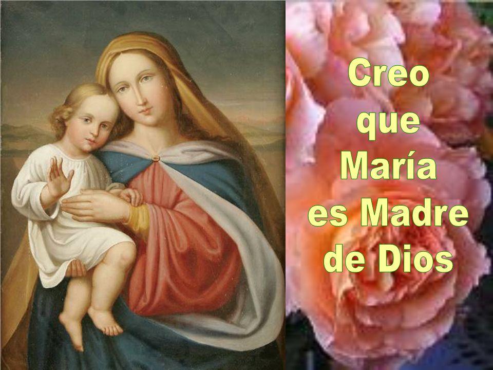 Creo que María es Madre de Dios