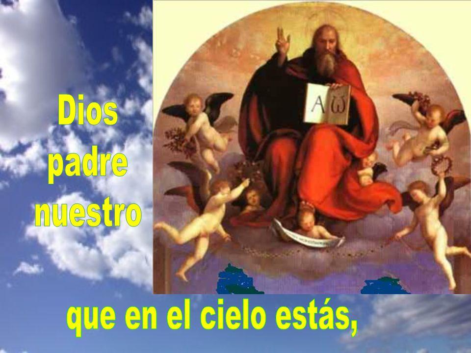Dios padre nuestro que en el cielo estás,