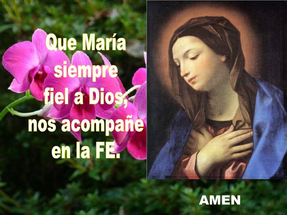 Que María siempre fiel a Dios, nos acompañe en la FE. AMEN