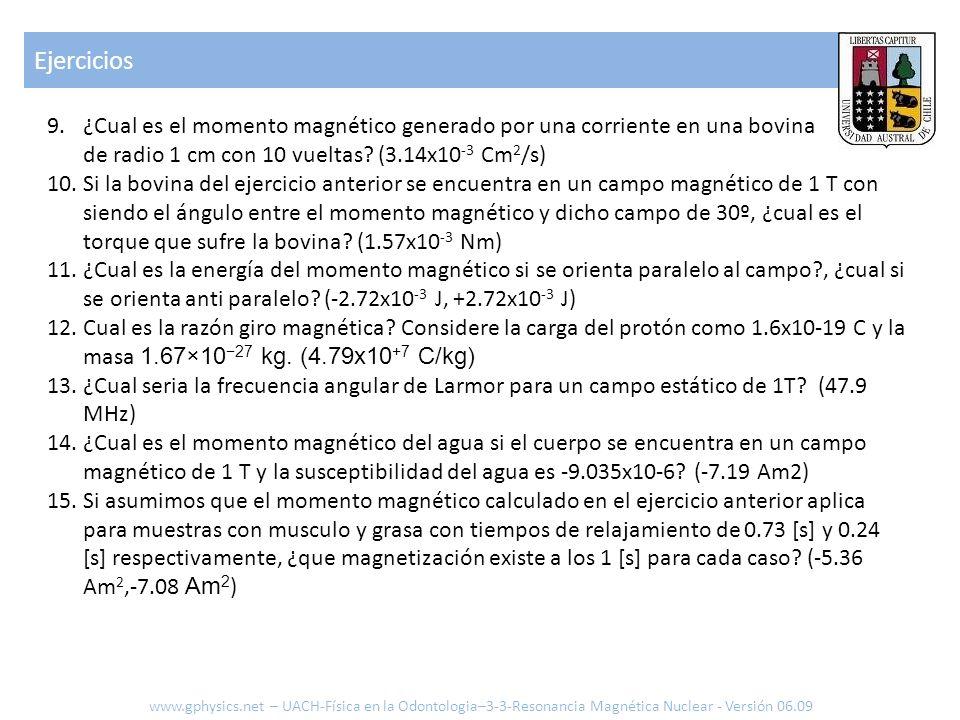Ejercicios ¿Cual es el momento magnético generado por una corriente en una bovina de radio 1 cm con 10 vueltas (3.14x10-3 Cm2/s)