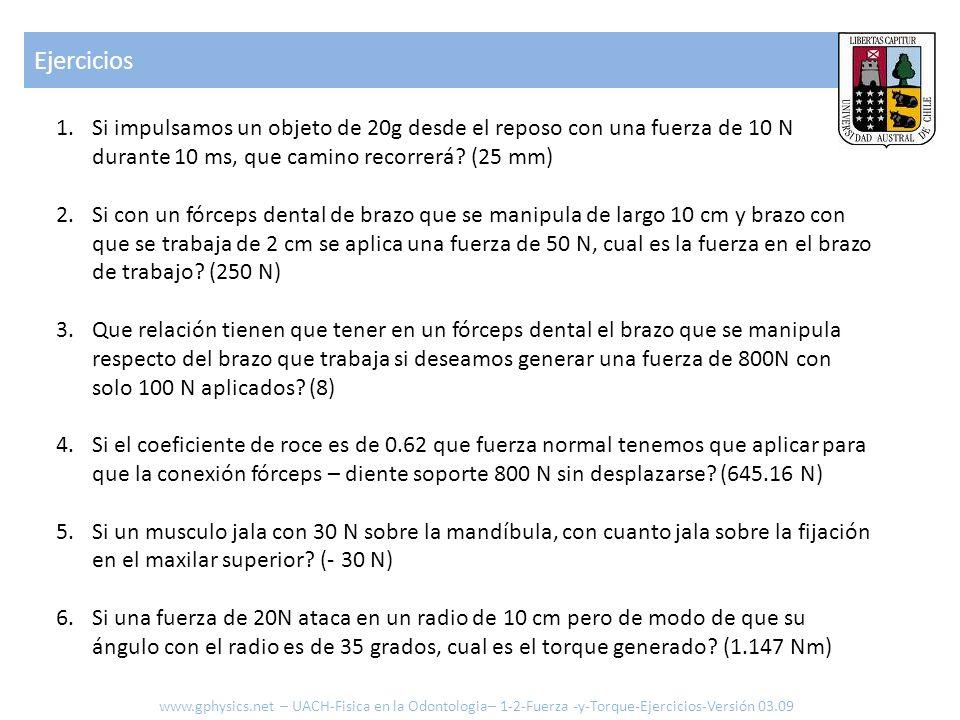 Ejercicios Si impulsamos un objeto de 20g desde el reposo con una fuerza de 10 N durante 10 ms, que camino recorrerá (25 mm)