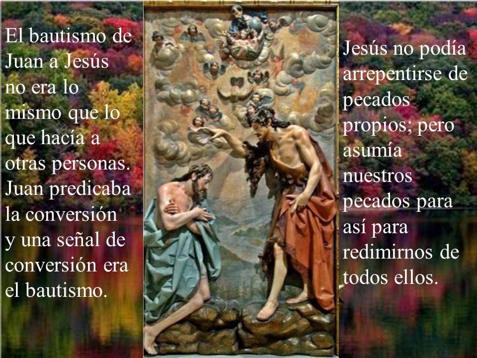 El bautismo de Juan a Jesús no era lo mismo que lo que hacía a otras personas. Juan predicaba la conversión y una señal de conversión era el bautismo.