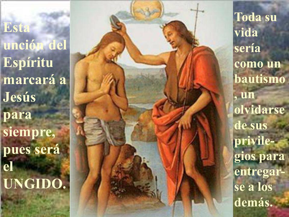 Toda su vida sería como un bautismo, un olvidarse de sus privile-gios para entregar-se a los demás.
