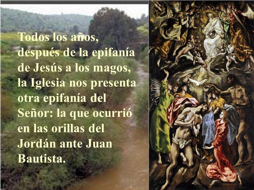 Todos los años, después de la epifanía de Jesús a los magos, la Iglesia nos presenta otra epifanía del Señor: la que ocurrió en las orillas del Jordán ante Juan Bautista.