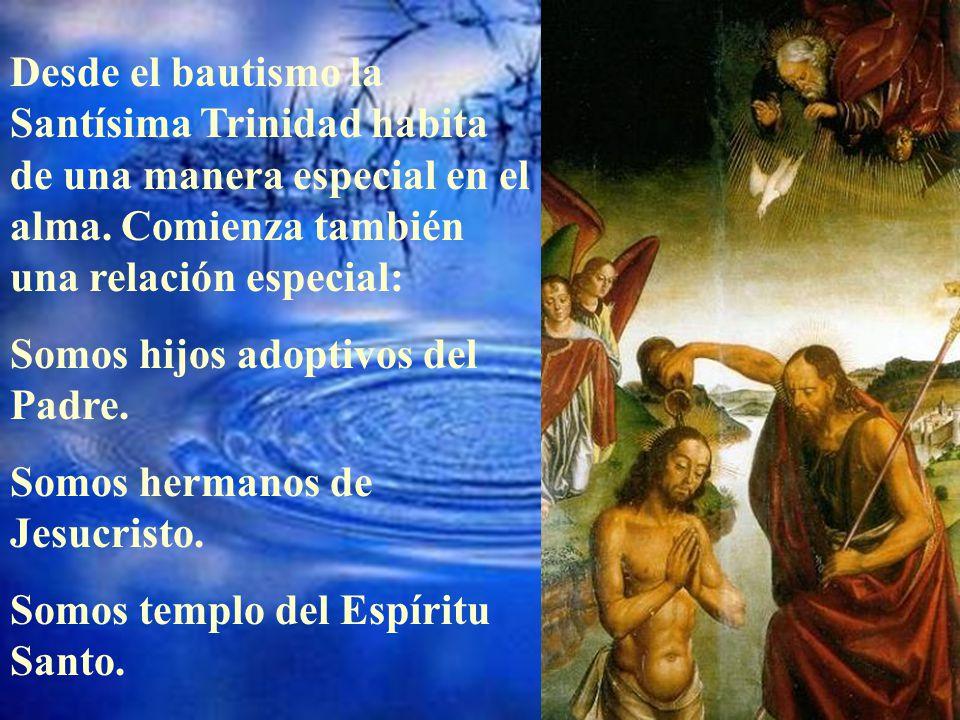 Desde el bautismo la Santísima Trinidad habita de una manera especial en el alma. Comienza también una relación especial: