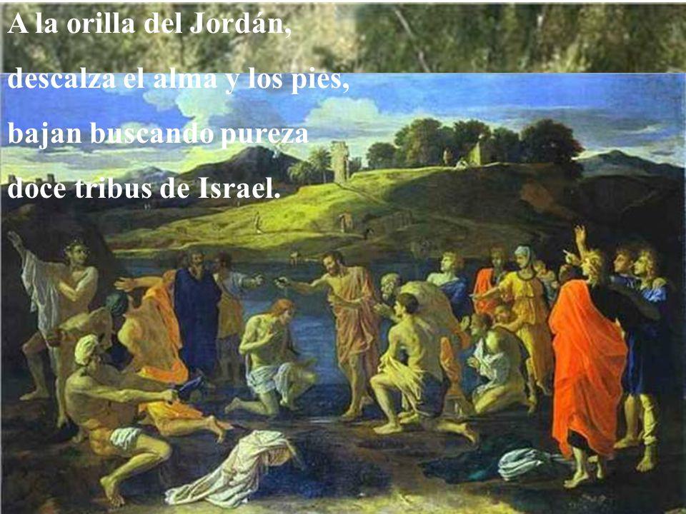 A la orilla del Jordán, descalza el alma y los pies, bajan buscando pureza doce tribus de Israel.