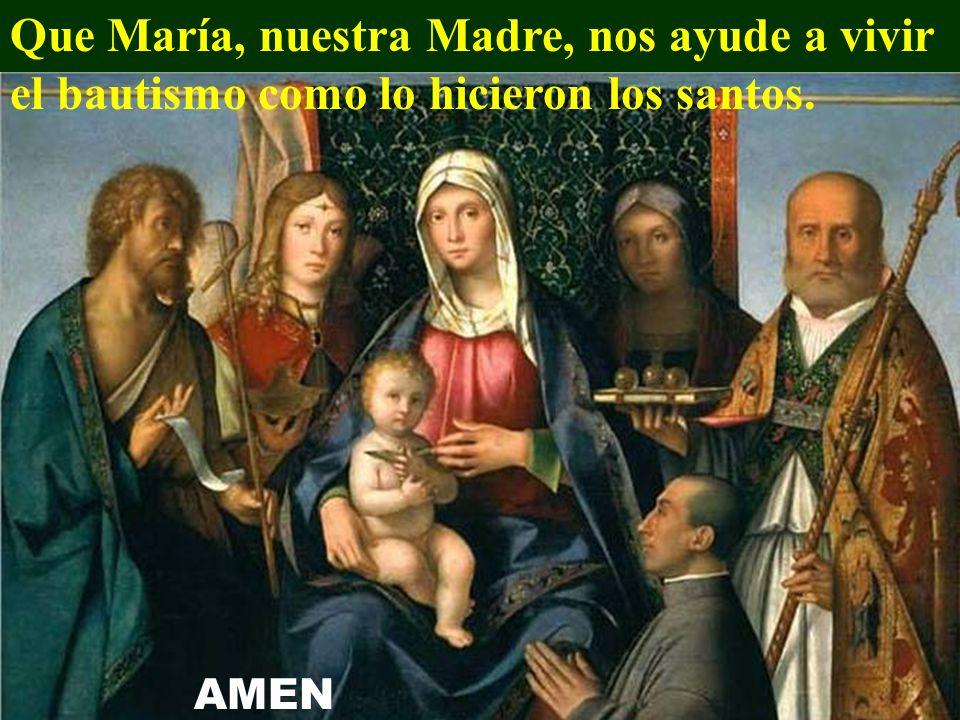 Que María, nuestra Madre, nos ayude a vivir el bautismo como lo hicieron los santos.