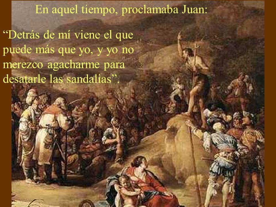 En aquel tiempo, proclamaba Juan: