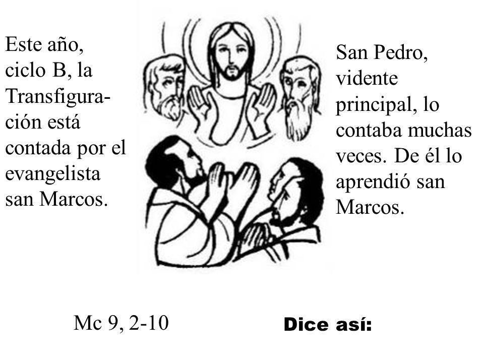Este año, ciclo B, la Transfigura-ción está contada por el evangelista san Marcos.
