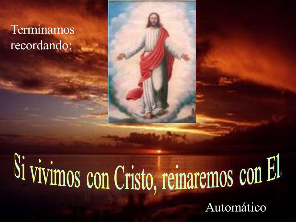 Si vivimos con Cristo, reinaremos con El.
