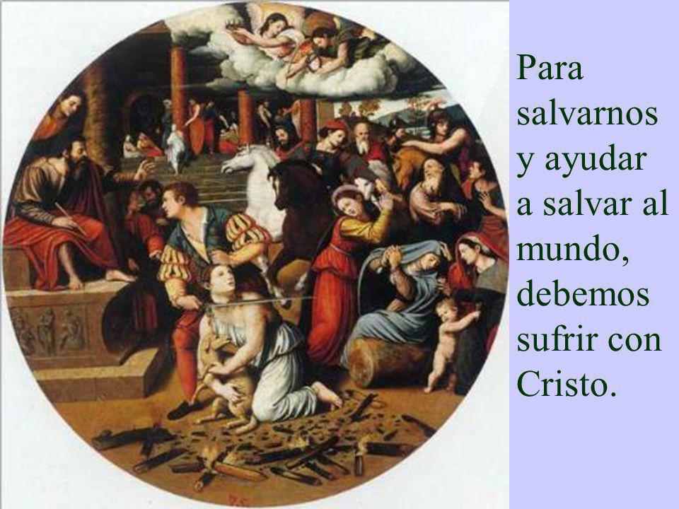 Para salvarnos y ayudar a salvar al mundo, debemos sufrir con Cristo.