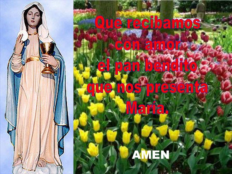 Que recibamos con amor el pan bendito que nos presenta María. AMEN