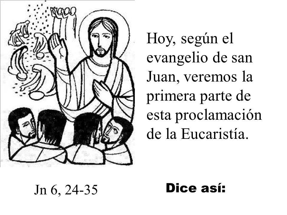 Hoy, según el evangelio de san Juan, veremos la primera parte de esta proclamación de la Eucaristía.