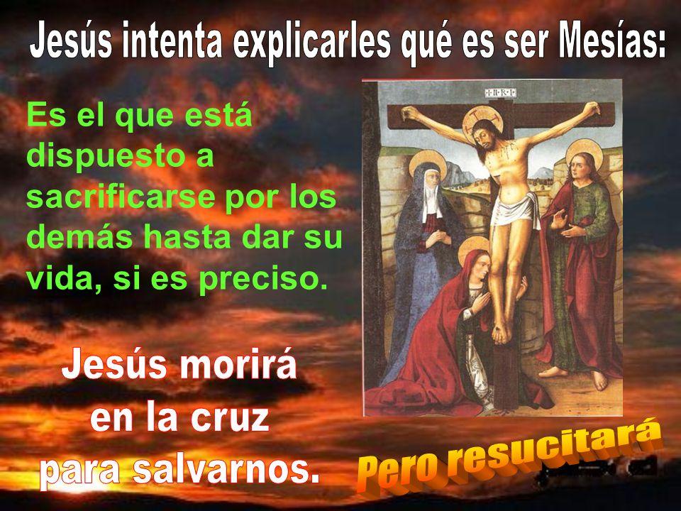 Jesús intenta explicarles qué es ser Mesías: