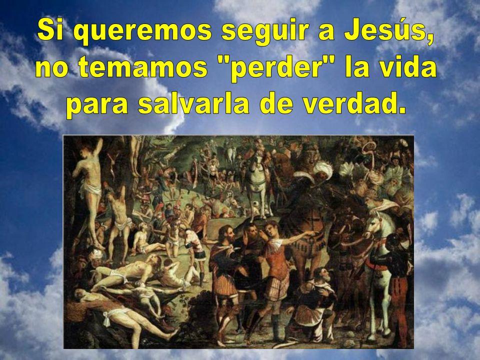 Si queremos seguir a Jesús, no temamos perder la vida