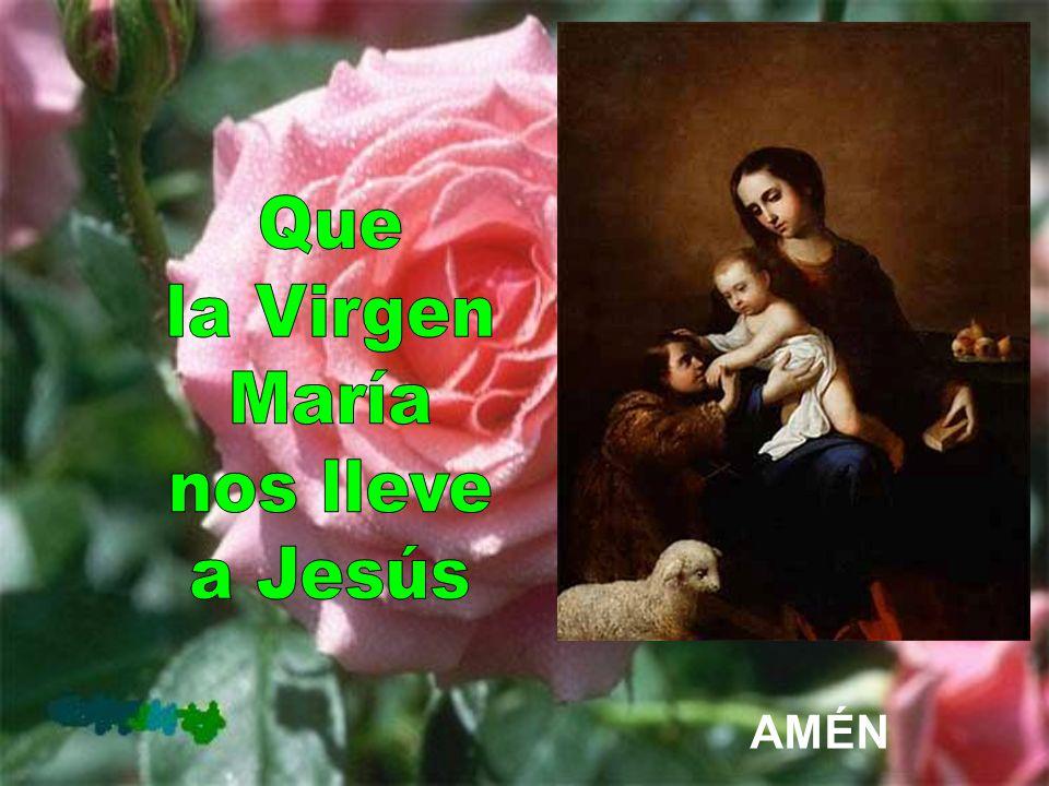 Que la Virgen María nos lleve a Jesús AMÉN