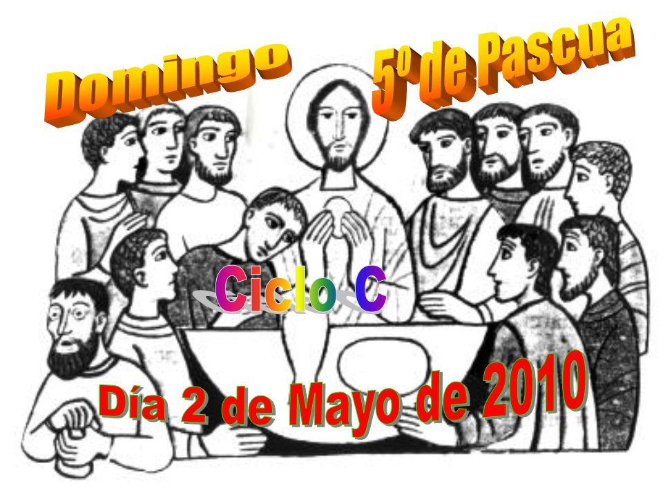 5º de Pascua Domingo Ciclo C Día 2 de Mayo de 2010