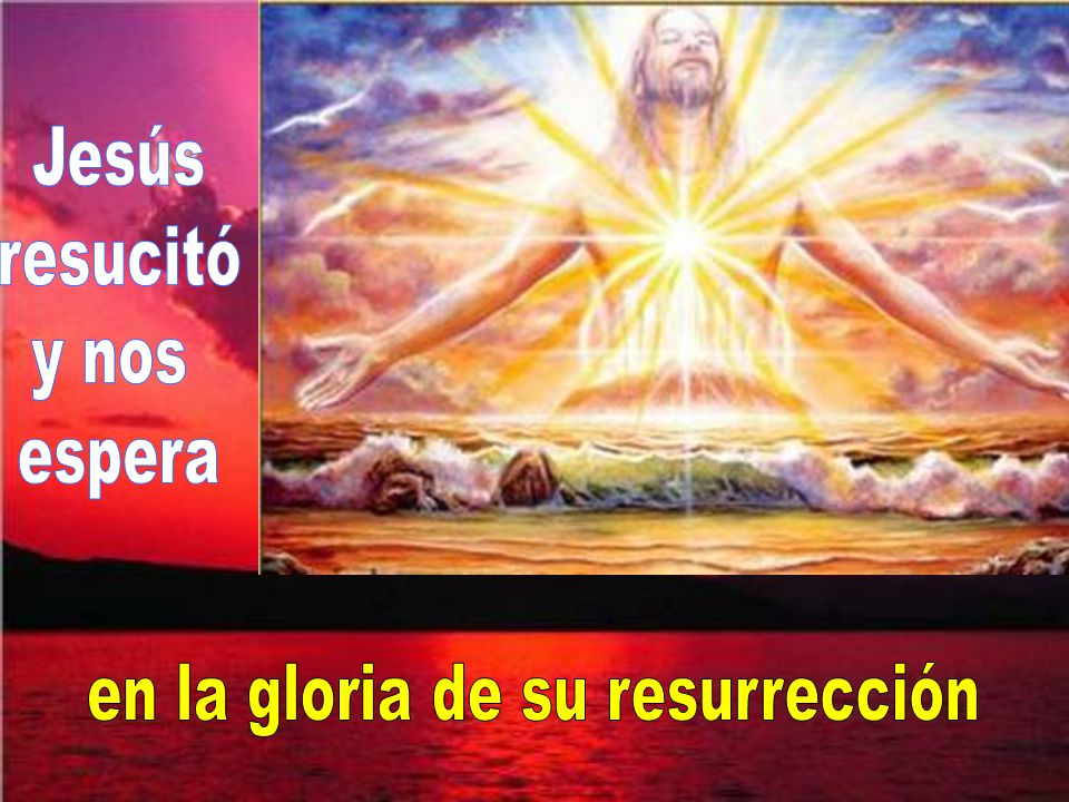 en la gloria de su resurrección