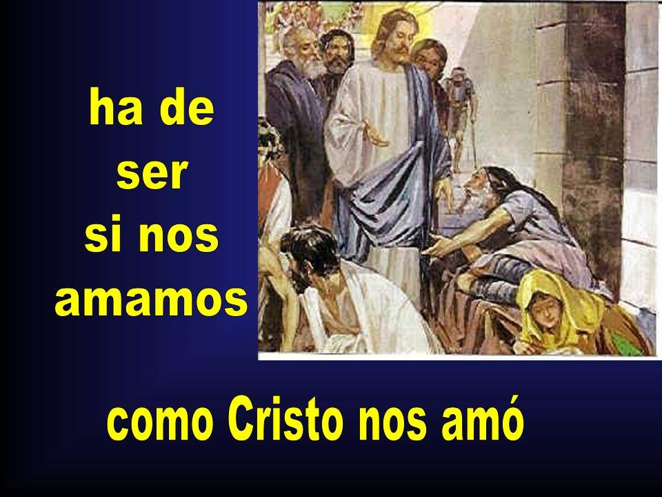 ha de ser si nos amamos como Cristo nos amó