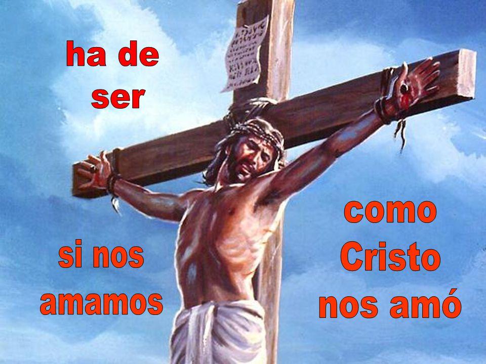 ha de ser como Cristo nos amó si nos amamos