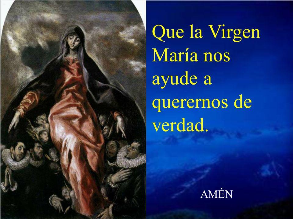 Que la Virgen María nos ayude a querernos de verdad.