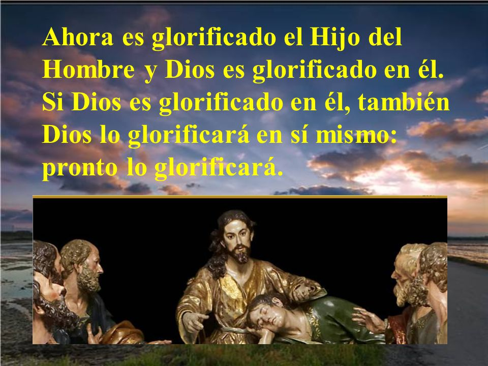Ahora es glorificado el Hijo del Hombre y Dios es glorificado en él