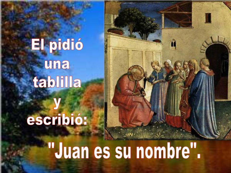 El pidió una tablilla y escribió: Juan es su nombre .