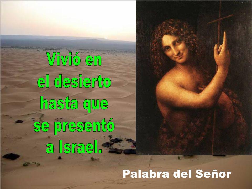 Vivió en el desierto hasta que se presentó a Israel. Palabra del Señor