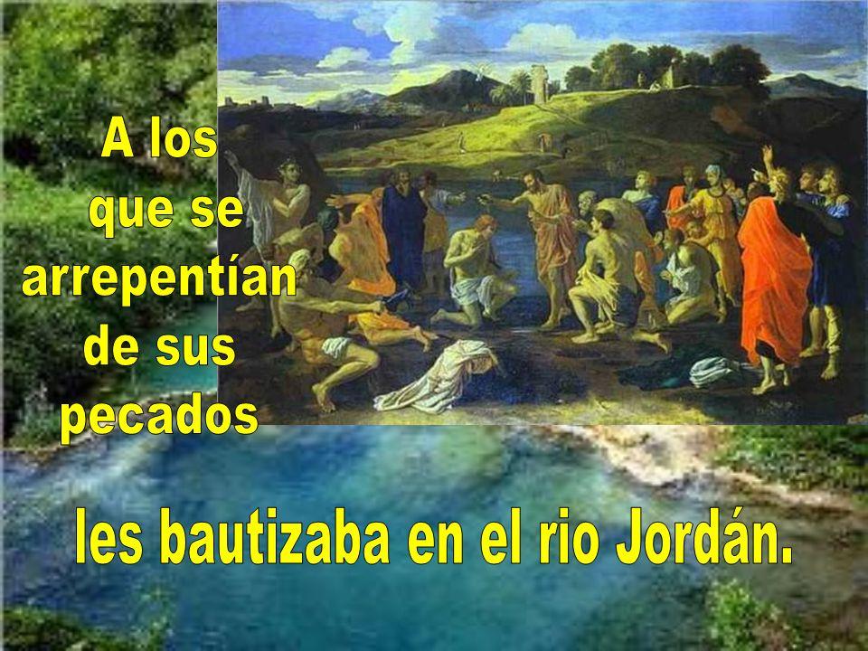 les bautizaba en el rio Jordán.