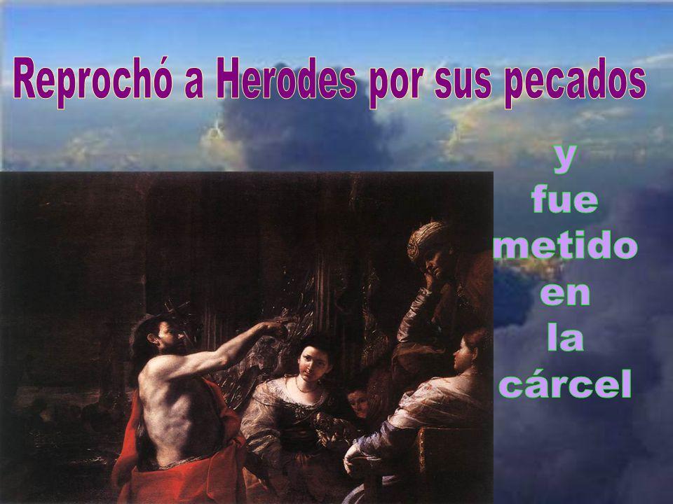 Reprochó a Herodes por sus pecados