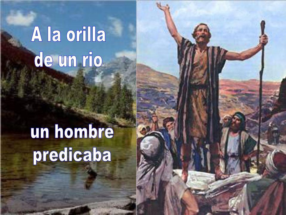 A la orilla de un rio un hombre predicaba