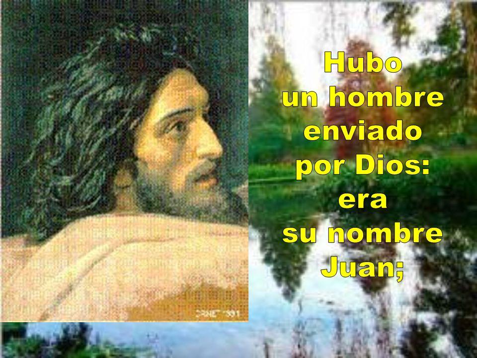 Hubo un hombre enviado por Dios: era su nombre Juan;