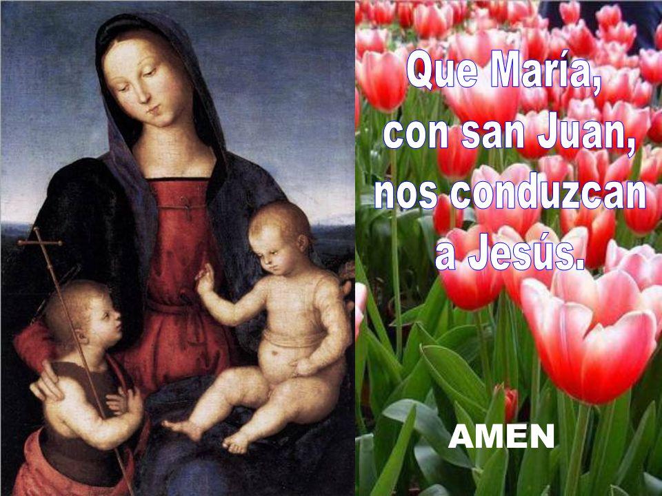 Que María, con san Juan, nos conduzcan a Jesús. AMEN