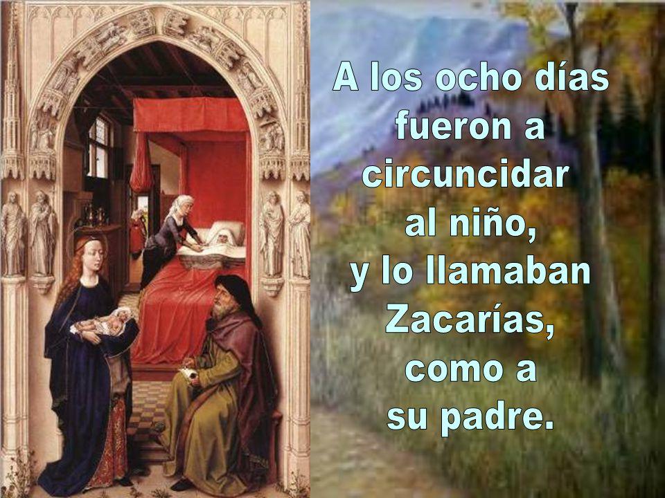 A los ocho días fueron a circuncidar al niño, y lo llamaban Zacarías, como a su padre.