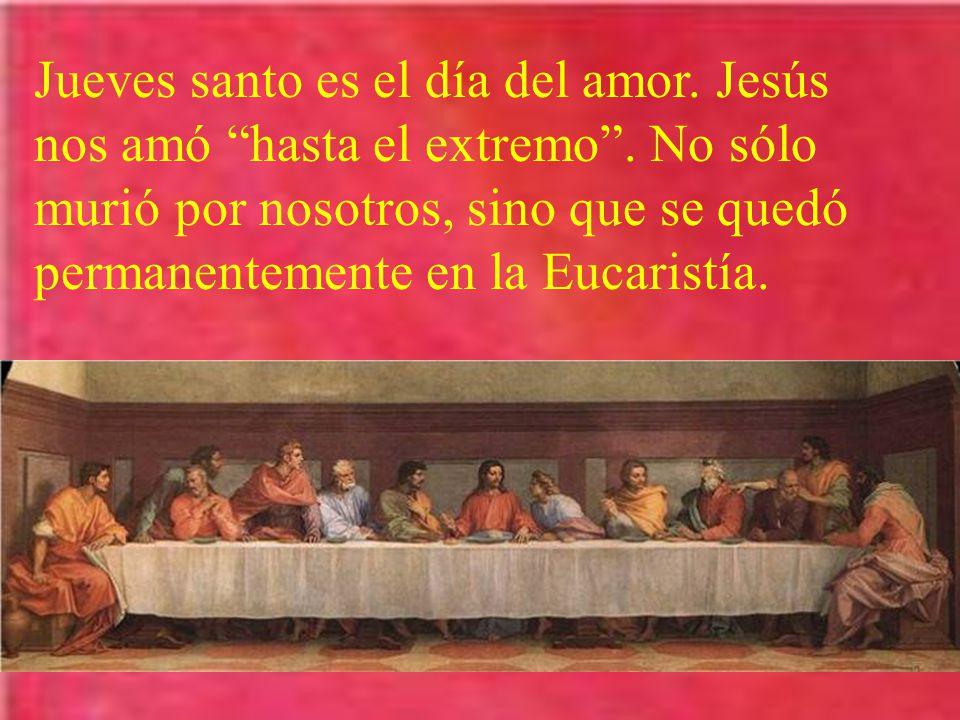 Jueves santo es el día del amor. Jesús nos amó hasta el extremo